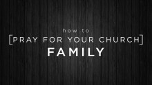 How to Pray for Your Church:  How to Pray for Your Church Family - Ridgeview