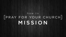How to Pray for Your Church Mission - Antioch